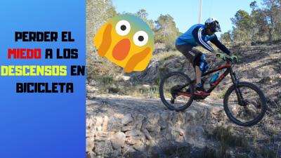 Técnica MTB: Como perder el miedo a los descensos en bicicleta